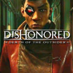 Dishonored Death of the Outsider ist das Finale der Dishonored Serie
