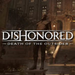 Neues Dishonored Death of the Outsider Video zeigt neue Spiele Informationen