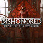 Dishonored Death of the Outsider – laut Dev keine technische Probleme