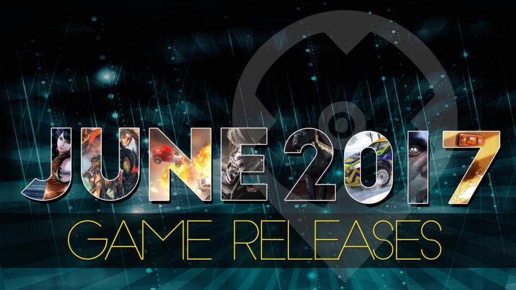 Juni 2017 Spiele Release - Neue Spiele für Dich!