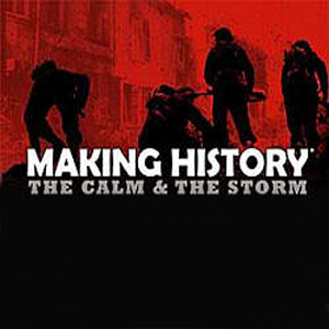 Making History The Calm and the Storm