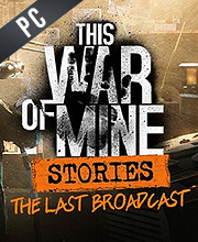 This War of Mine Stories The Last Broadcast
