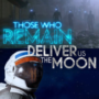 Those Who Remain and Deliver Us The Moon Verspätet