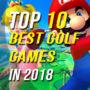 Top 10 Golf Spiele in 2018