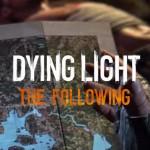 Dying Light The Following – Der Story Teaser enthüllt Mysterien