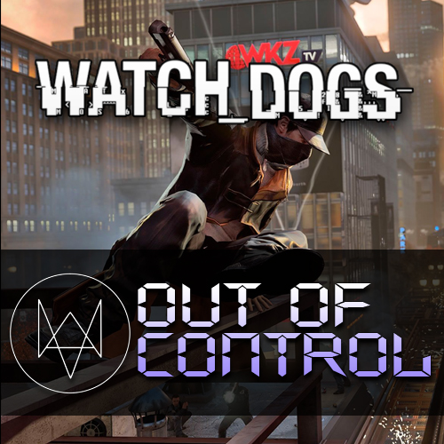 Watch Dogs Out of Control