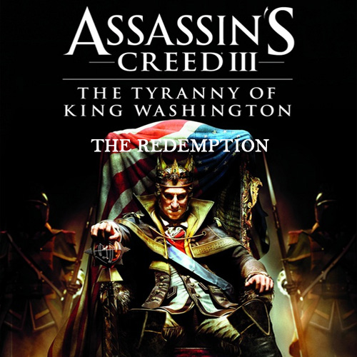 Assassin's Creed 3 The Tyranny of King Washington The Redemption