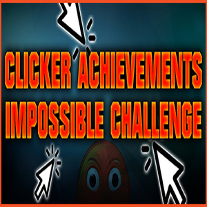 Clicker Achievements The Impossible Challenge