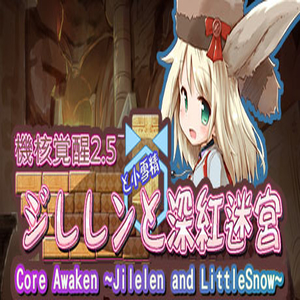 Core Awaken Jilelen and LittleSnow