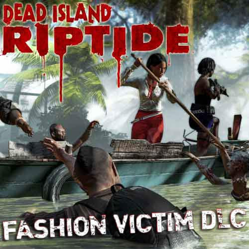 Dead Island Riptide - DLC Fashion Victim Key kaufen