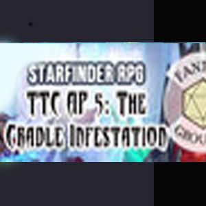 Fantasy Grounds Starfinder RPG The Threefold Conspiracy AP 5 The Cradle Infestation