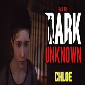 Fear the Dark Unknown Chloe