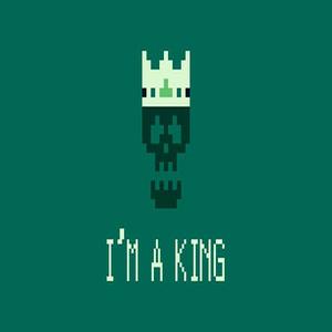Im a King