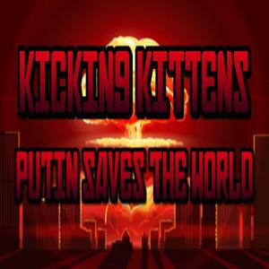 Kicking Kittens Putin Saves The World