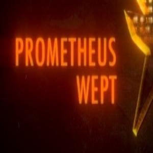 Prometheus Wept