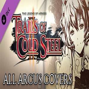 The Legend of Heroes Trails of Cold Steel 2 All Arcus Covers