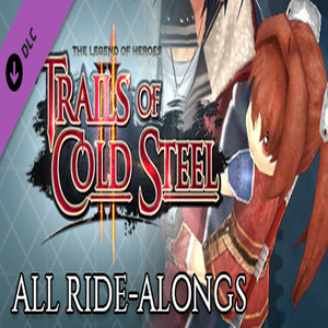 The Legend of Heroes Trails of Cold Steel 2 All Ride-Alongs