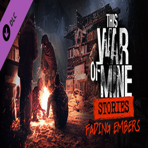 This War of Mine Stories Fading Embers