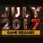 Juli 2017 Spiele-Releases: Wir zeigen Dir fünf neue Spiele, die du diesen Monat spielen kannst!